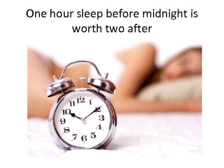 One hour sleep before midnight is worth two after