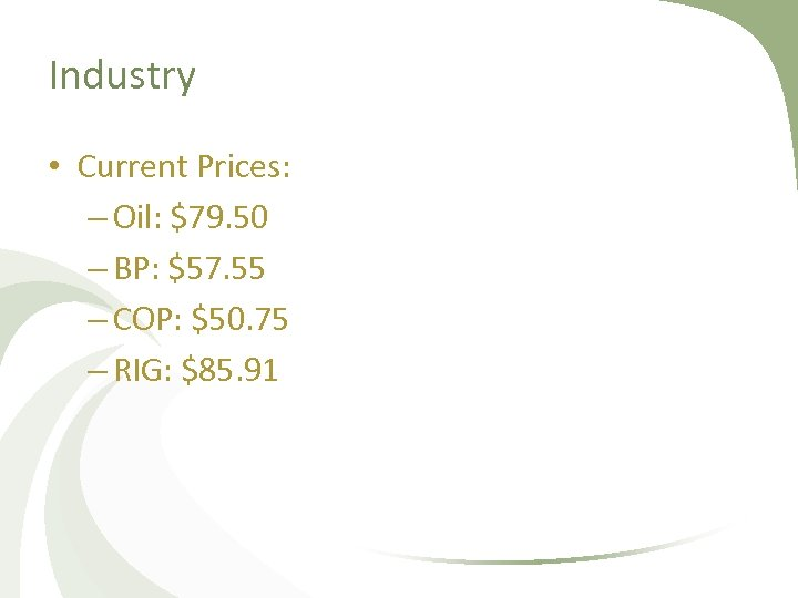 Industry • Current Prices: – Oil: $79. 50 – BP: $57. 55 – COP: