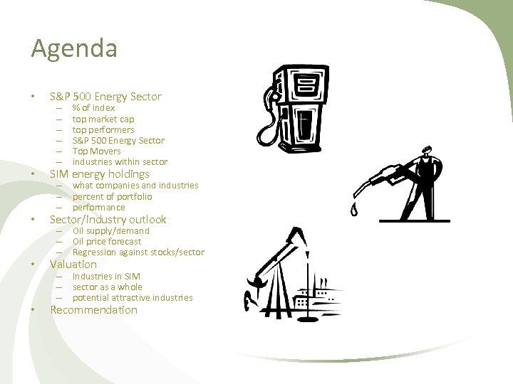 Agenda • S&P 500 Energy Sector • SIM energy holdings • Sector/industry outlook •