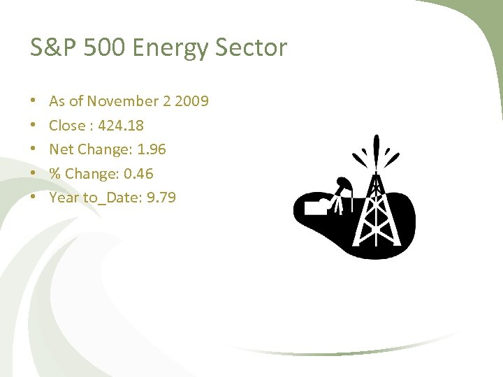 S&P 500 Energy Sector • • • As of November 2 2009 Close :
