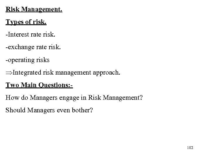 Risk Management. Types of risk. -Interest rate risk. -exchange rate risk. -operating risks ÞIntegrated