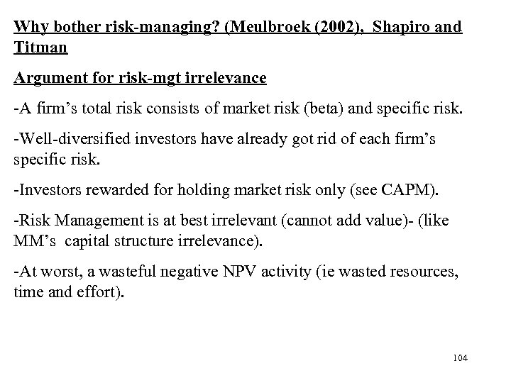 Why bother risk-managing? (Meulbroek (2002), Shapiro and Titman Argument for risk-mgt irrelevance -A firm's