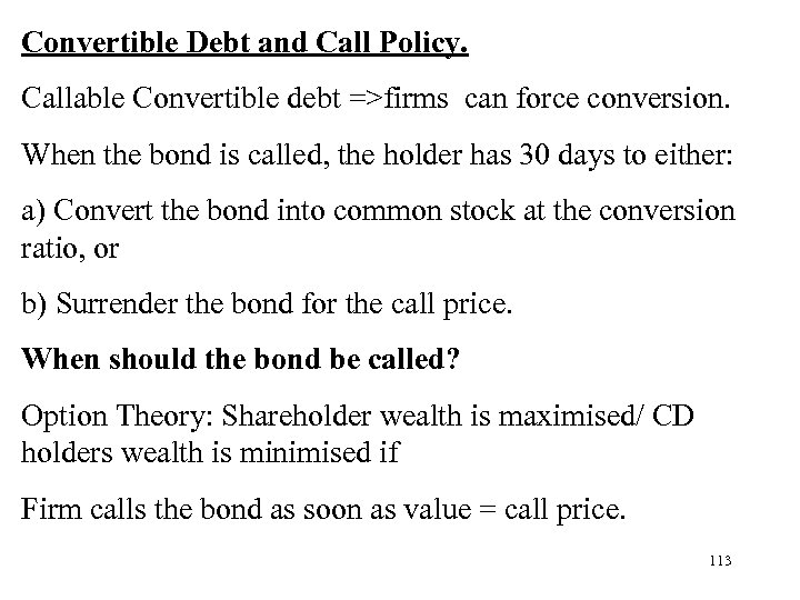 Convertible Debt and Call Policy. Callable Convertible debt =>firms can force conversion. When the