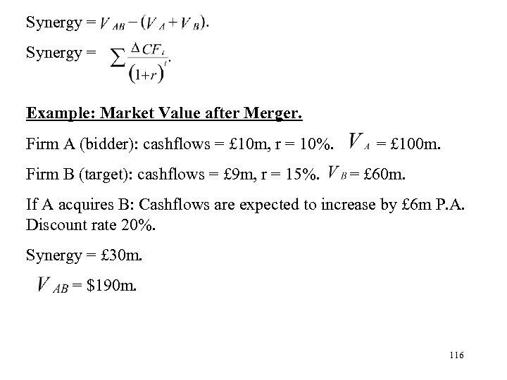 Synergy = Example: Market Value after Merger. Firm A (bidder): cashflows = £ 10