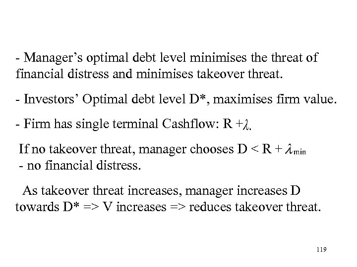 - Manager's optimal debt level minimises the threat of financial distress and minimises takeover