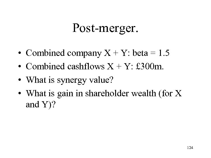 Post-merger. • • Combined company X + Y: beta = 1. 5 Combined cashflows