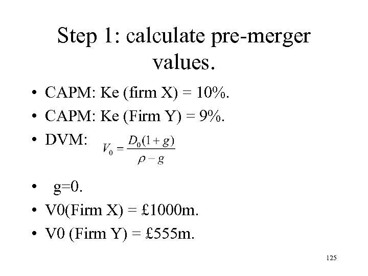 Step 1: calculate pre-merger values. • CAPM: Ke (firm X) = 10%. • CAPM: