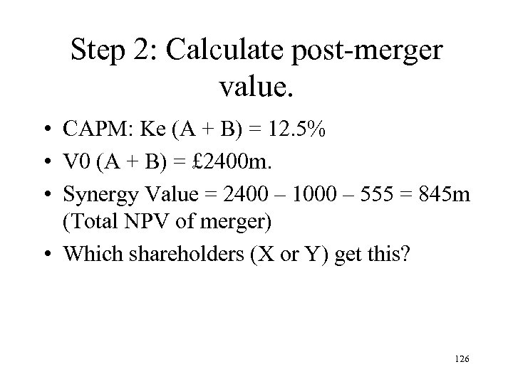 Step 2: Calculate post-merger value. • CAPM: Ke (A + B) = 12. 5%