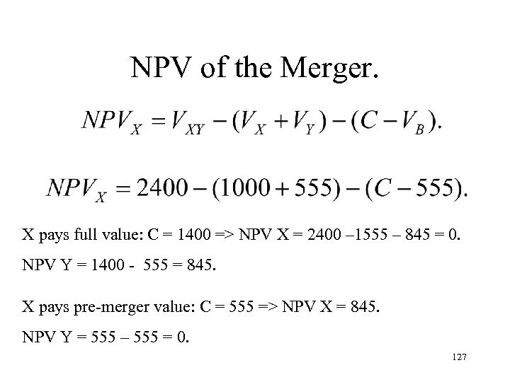 NPV of the Merger. X pays full value: C = 1400 => NPV X