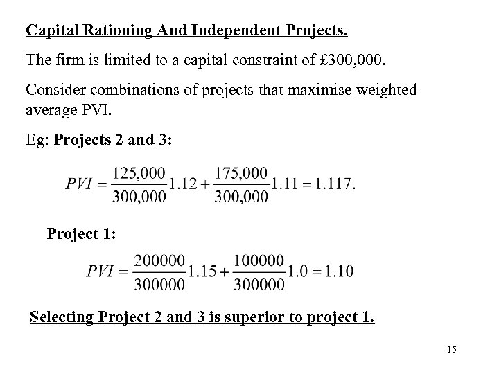 Capital Rationing And Independent Projects. The firm is limited to a capital constraint of