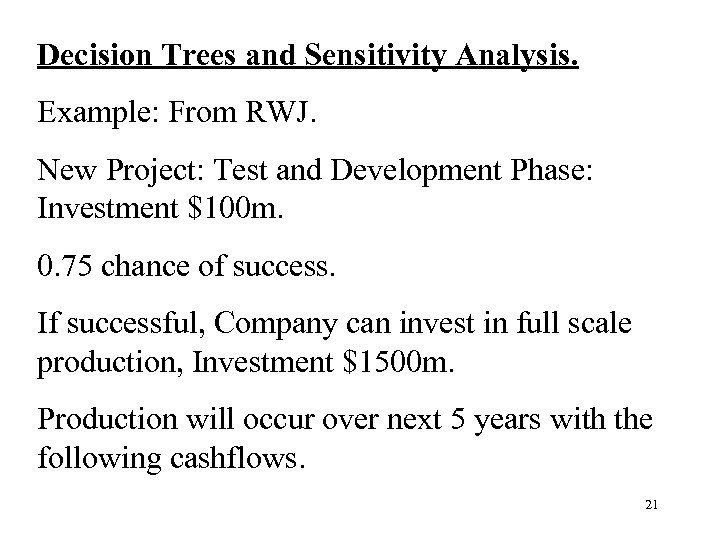 Decision Trees and Sensitivity Analysis. Example: From RWJ. New Project: Test and Development Phase: