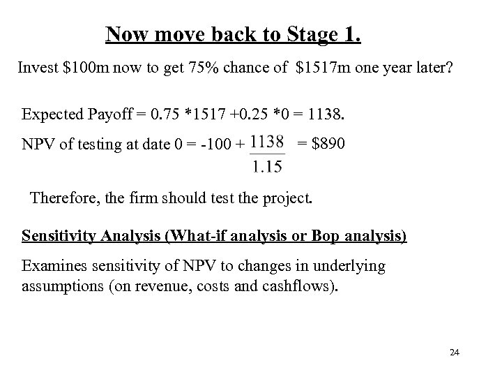 Now move back to Stage 1. Invest $100 m now to get 75%