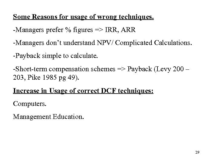 Some Reasons for usage of wrong techniques. -Managers prefer % figures => IRR, ARR