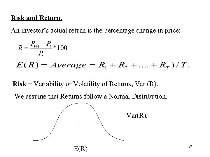 Risk and Return. An investor's actual return is the percentage change in price: Risk