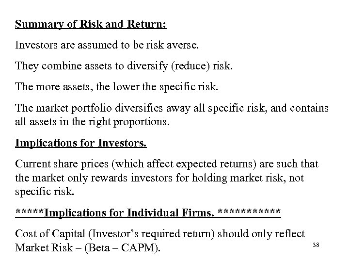 Summary of Risk and Return: Investors are assumed to be risk averse. They combine