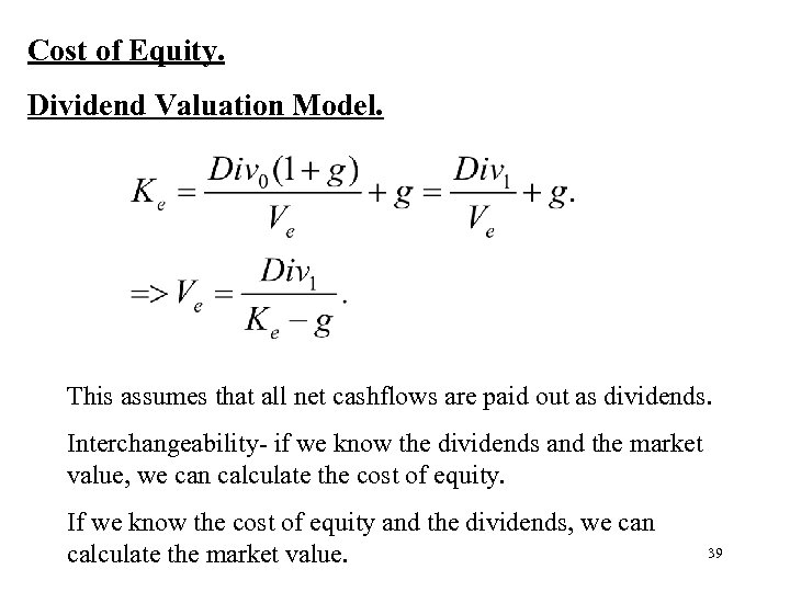 Cost of Equity. Dividend Valuation Model. This assumes that all net cashflows are paid