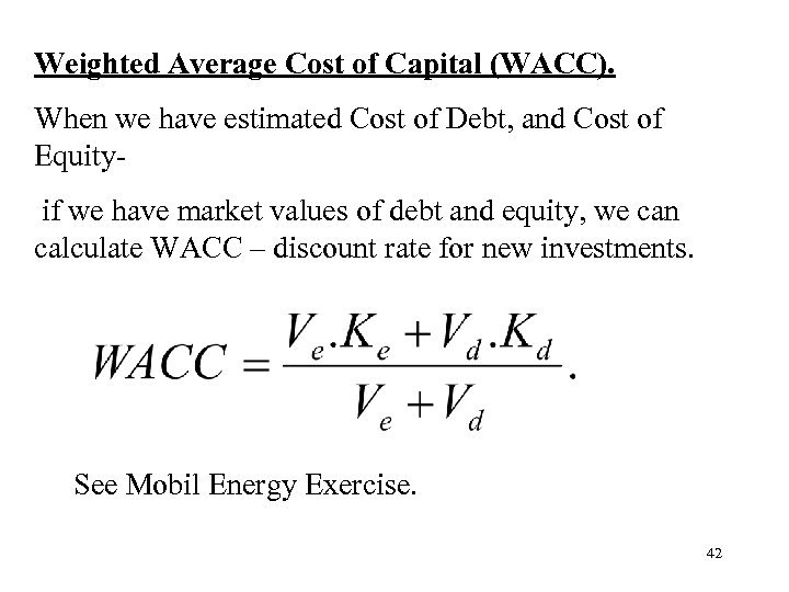 Weighted Average Cost of Capital (WACC). When we have estimated Cost of Debt, and