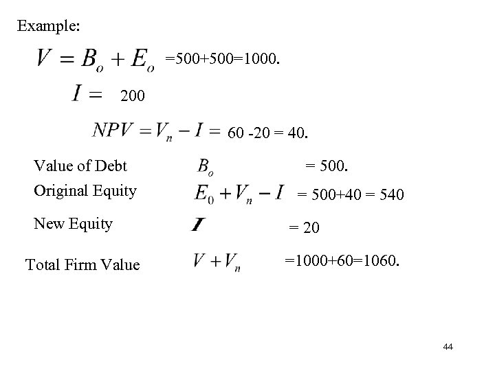 Example: =500+500=1000. 200 60 -20 = 40. Value of Debt Original Equity New Equity