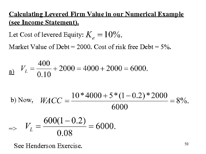 Calculating Levered Firm Value in our Numerical Example (see Income Statement). Let Cost of
