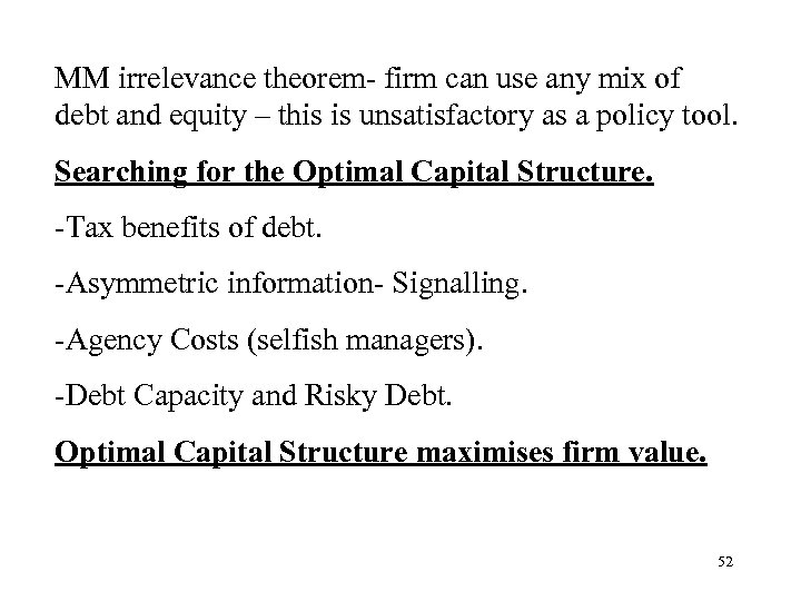 MM irrelevance theorem- firm can use any mix of debt and equity – this