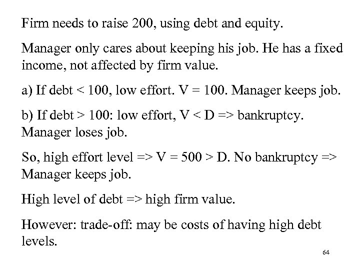 Firm needs to raise 200, using debt and equity. Manager only cares about keeping