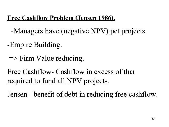 Free Cashflow Problem (Jensen 1986). -Managers have (negative NPV) pet projects. -Empire Building. =>