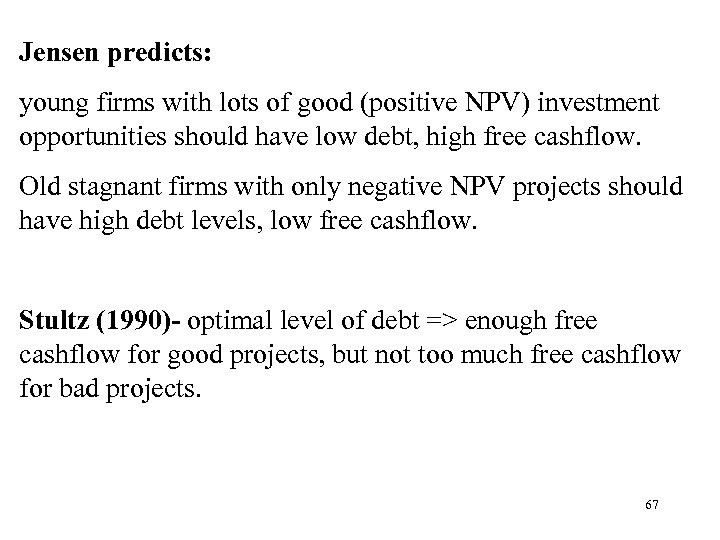 Jensen predicts: young firms with lots of good (positive NPV) investment opportunities should have