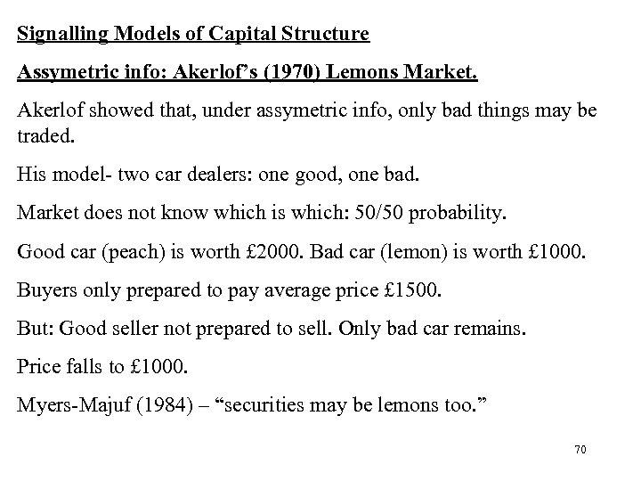 Signalling Models of Capital Structure Assymetric info: Akerlof's (1970) Lemons Market. Akerlof showed that,
