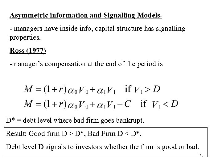 Asymmetric information and Signalling Models. - managers have inside info, capital structure has signalling