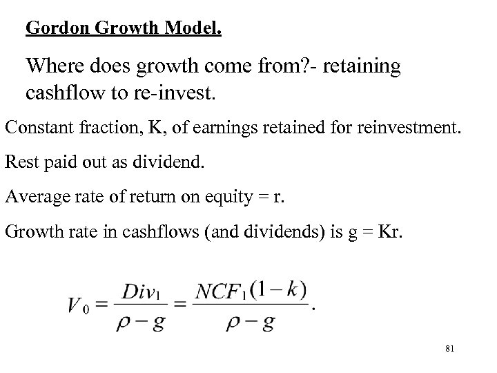 Gordon Growth Model. Where does growth come from? - retaining cashflow to re-invest. Constant