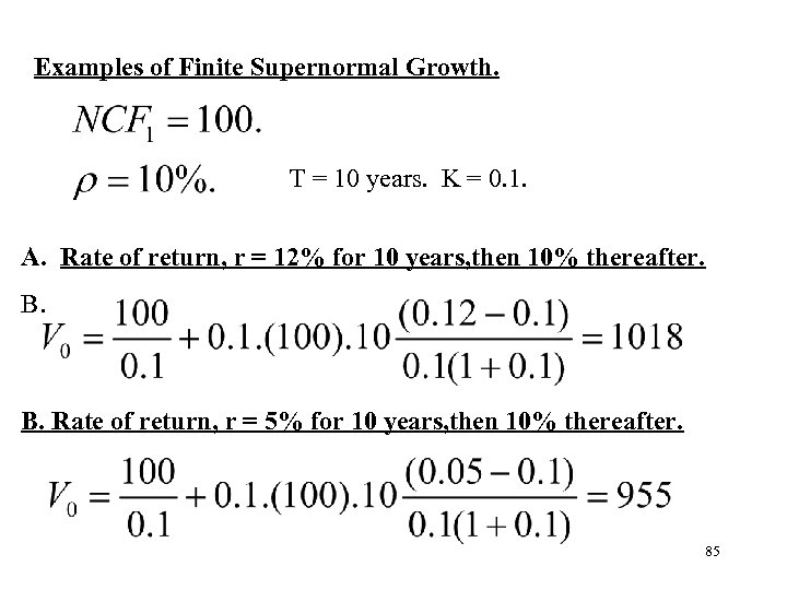 Examples of Finite Supernormal Growth. T = 10 years. K = 0. 1. A.