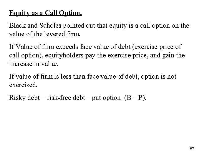 Equity as a Call Option. Black and Scholes pointed out that equity is a