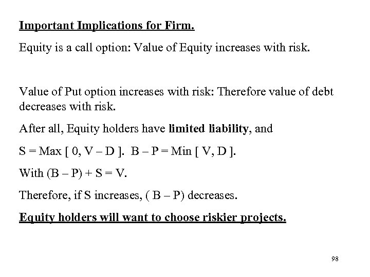 Important Implications for Firm. Equity is a call option: Value of Equity increases with
