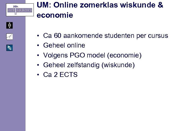 UM: Online zomerklas wiskunde & economie • • • Ca 60 aankomende studenten per