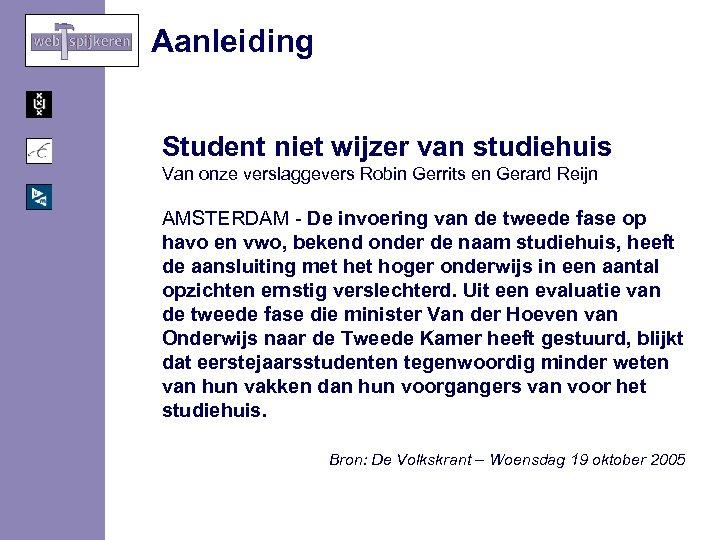 Aanleiding Student niet wijzer van studiehuis Van onze verslaggevers Robin Gerrits en Gerard Reijn