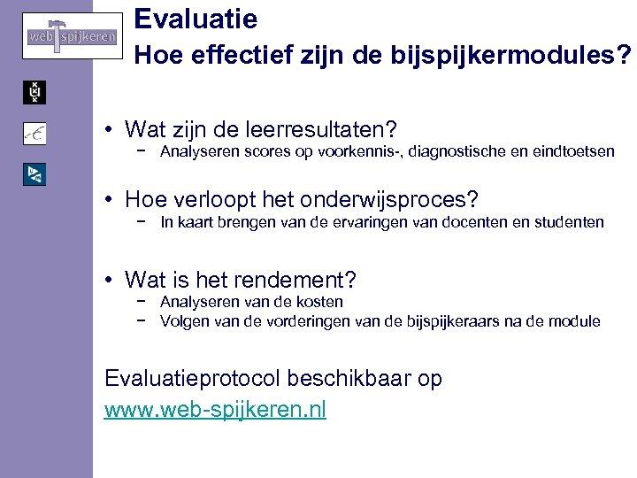 Evaluatie Hoe effectief zijn de bijspijkermodules? • Wat zijn de leerresultaten? − Analyseren scores