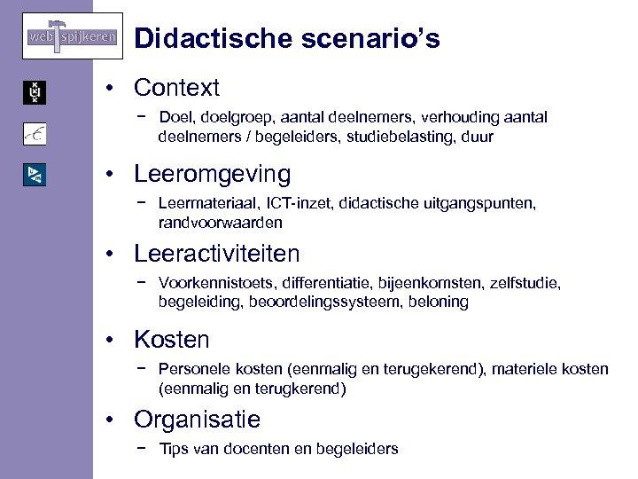 Didactische scenario's • Context − Doel, doelgroep, aantal deelnemers, verhouding aantal deelnemers / begeleiders,