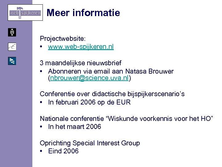 Meer informatie Projectwebsite: • www. web-spijkeren. nl 3 maandelijkse nieuwsbrief • Abonneren via email