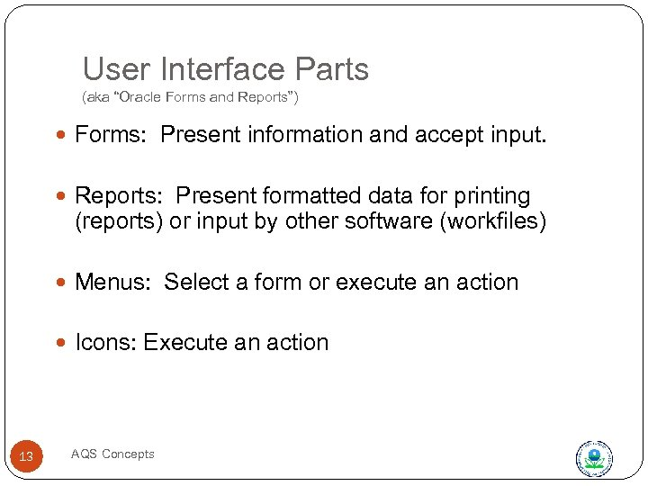 "User Interface Parts (aka ""Oracle Forms and Reports"") Forms: Present information and accept input."