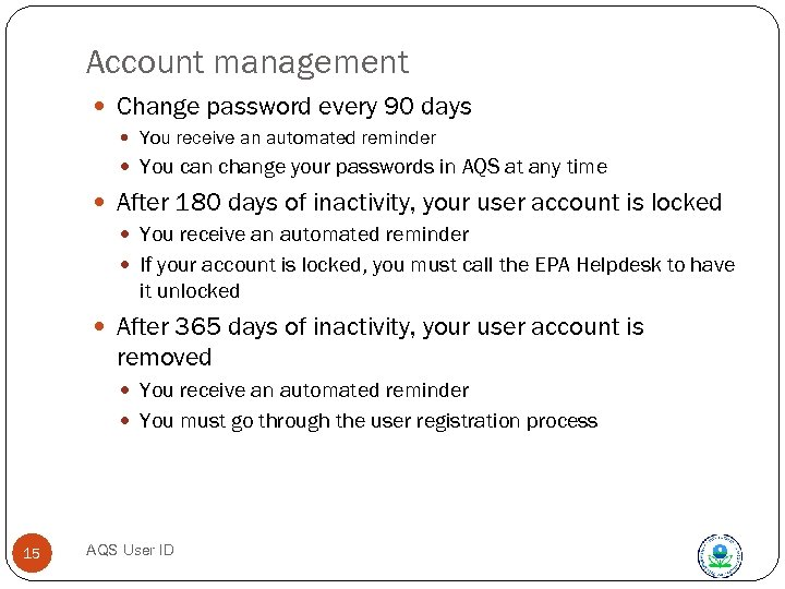 Account management Change password every 90 days You receive an automated reminder You can