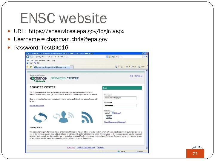 ENSC website URL: https: //enservices. epa. gov/login. aspx Username = chapman. chris@epa. gov Password:
