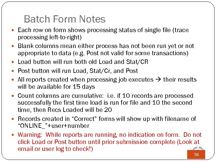 Batch Form Notes Each row on form shows processing status of single file (trace