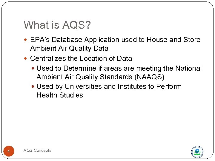 What is AQS? EPA's Database Application used to House and Store Ambient Air Quality