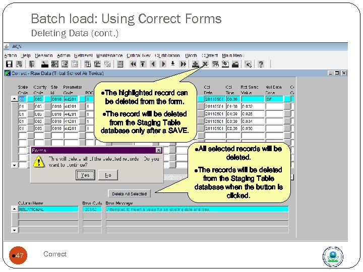 Batch load: Using Correct Forms Deleting Data (cont. ) l. The highlighted record can