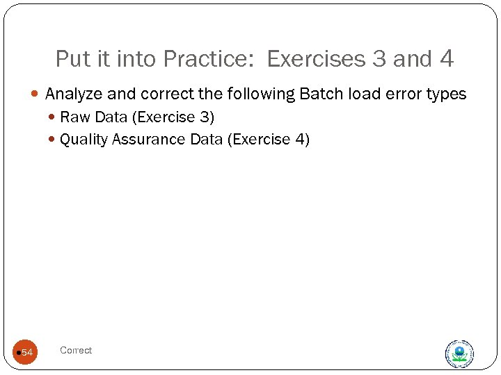 Put it into Practice: Exercises 3 and 4 Analyze and correct the following Batch