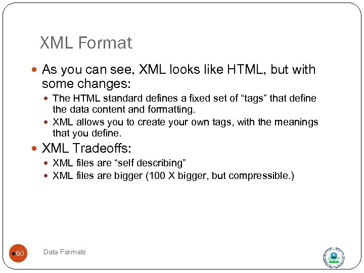 XML Format As you can see, XML looks like HTML, but with some changes: