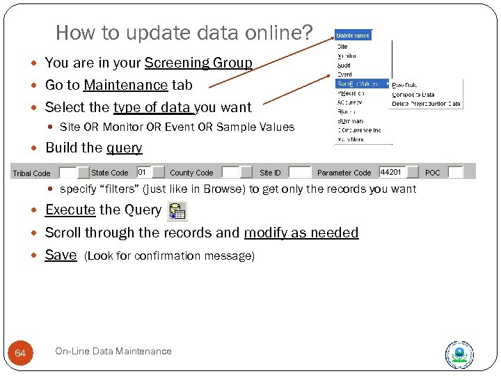 How to update data online? You are in your Screening Group Go to Maintenance