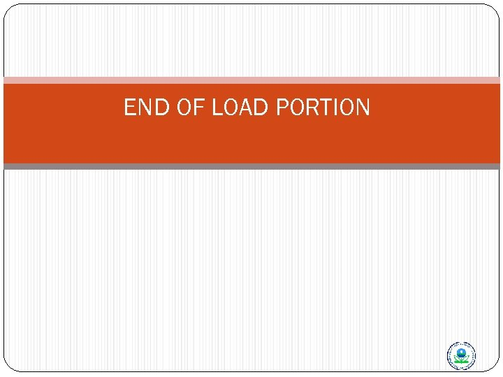 END OF LOAD PORTION