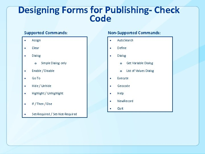 Designing Forms for Publishing- Check Code Supported Commands: Non-Supported Commands: Assign Auto. Search Clear