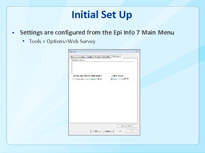 Initial Set Up § Settings are configured from the Epi Info 7 Main Menu